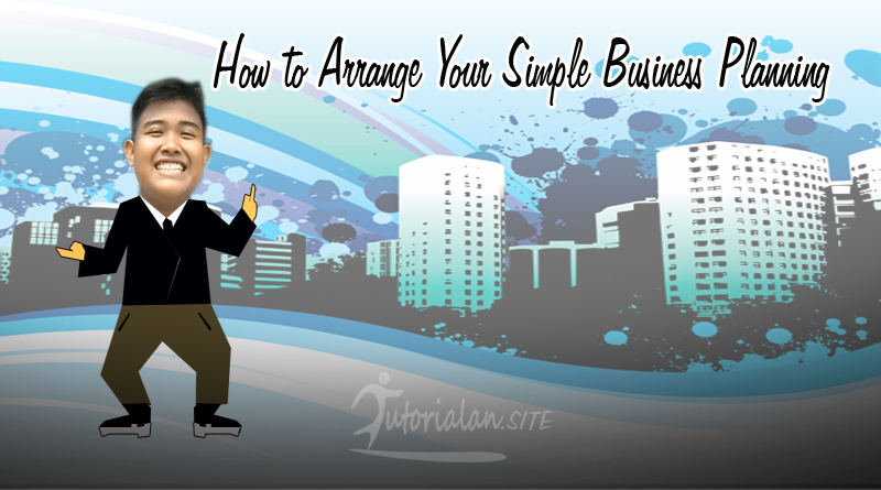 How to Arrange Your Simple Business Planning